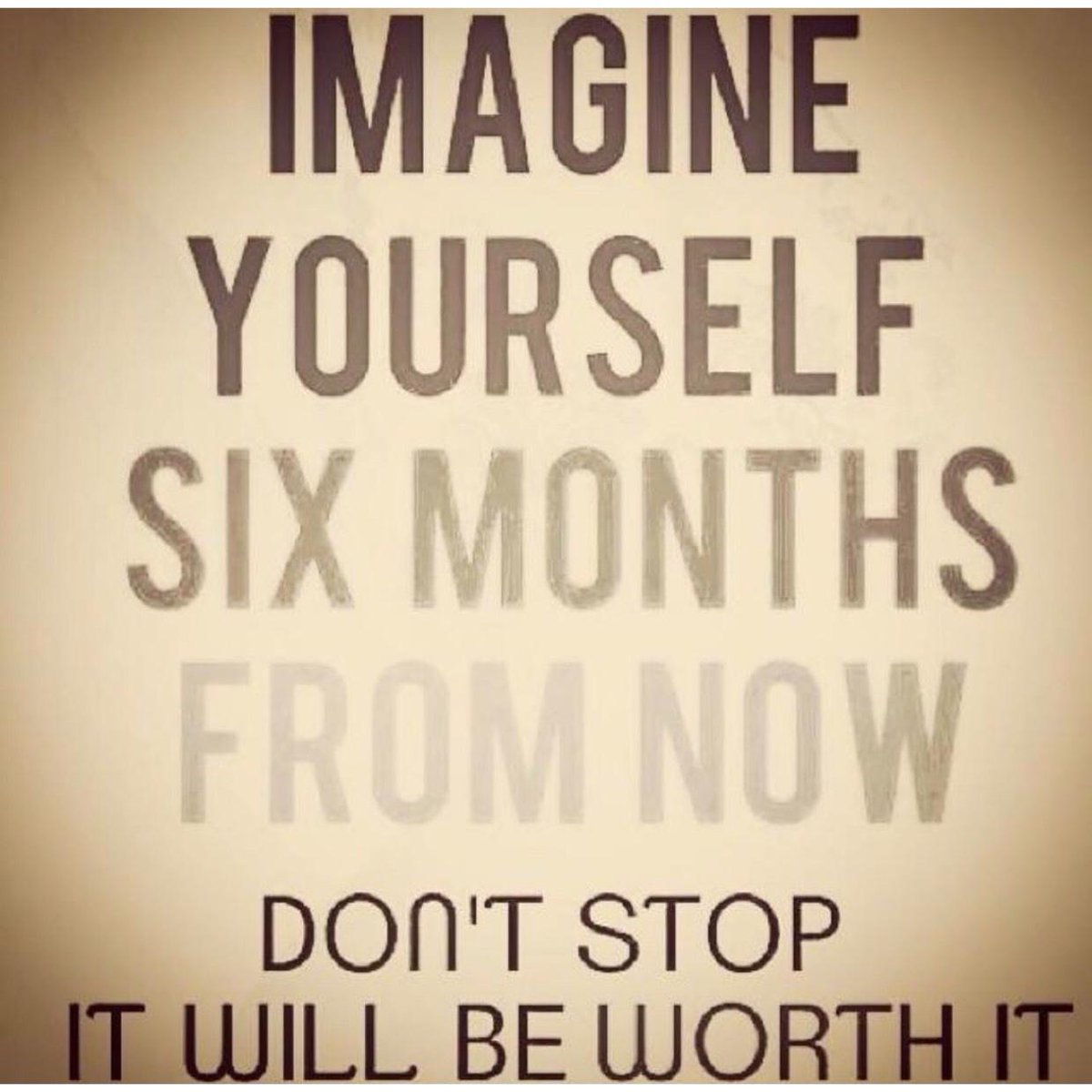 Texasluver On Twitter Imagine Yourself Six Months From Now Dont Stop It Will Be Worth It Quote Success Merida Realestate Quoteof