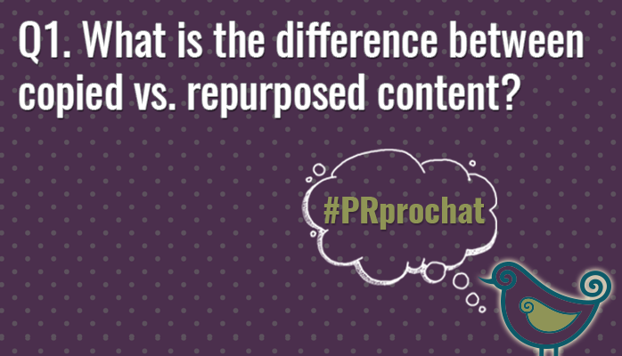 Q1. What is the difference between copied vs. repurposed content? #PRprochat http://t.co/YFk6DBnLZa