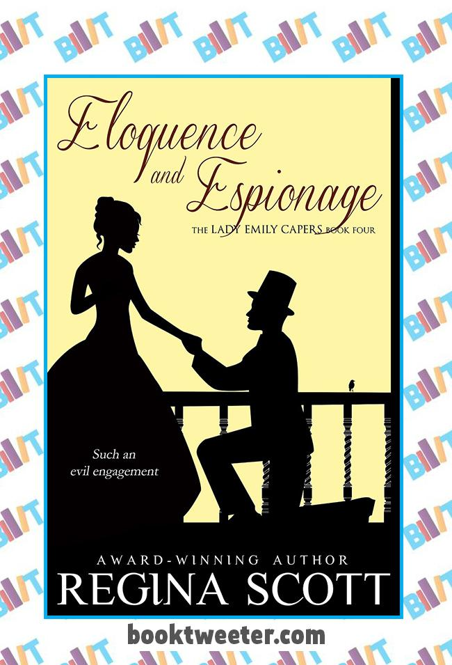Eloquence and Espionage: The Lady Emily Capers, Book 4 by Regina Scott