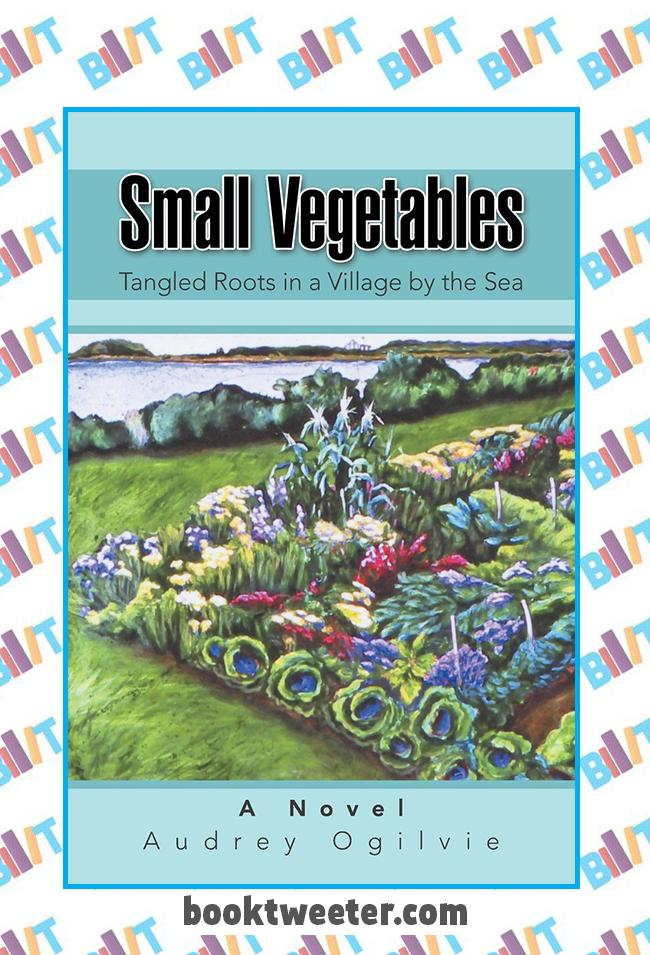 Small Vegetables: Tangled Roots in a Village by the Sea by Audrey Ogilvie