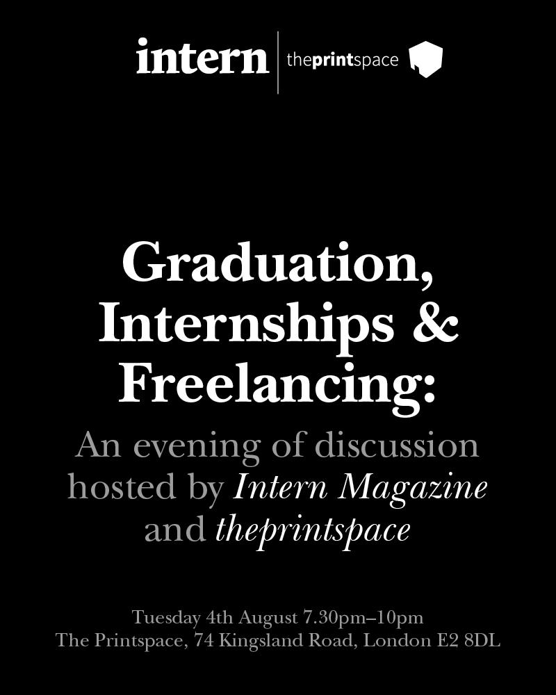 RT @thisisintern: Students, graduates, Londoners. Join us @theprintspace on Aug 4th for an evening of discussion http://t.co/J3pZbVGZeU