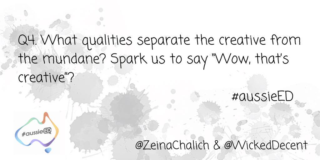 """Q4. What qualities separate the creative from the mundane?  Spark us to say """"Wow! That's creative""""? #AussieED http://t.co/CmdhUp5MLK"""