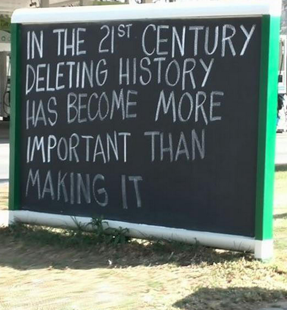 In the 21st. century deleting history has become more important than making it