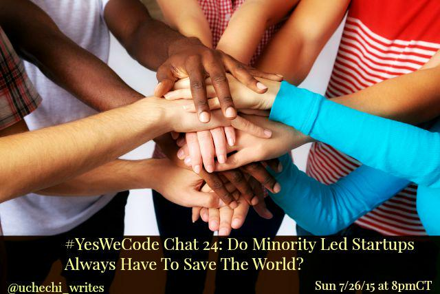Thumbnail for #YesWeCode chat 24: Do Minority Led Startups Always Have To Save The World?