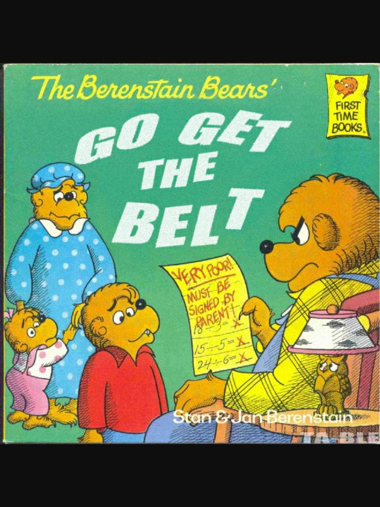 "The Berenstain Bears' ""GO GET THE BELT"" #LessPopularChildrensBooks http://t.co/Yk5sSYDQzJ"