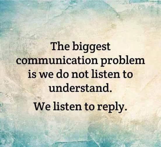 """The Biggest Communication Problem Is We Do Not Listen To Understand. We Listen to Reply"" http://t.co/3YqZnMdx9r"