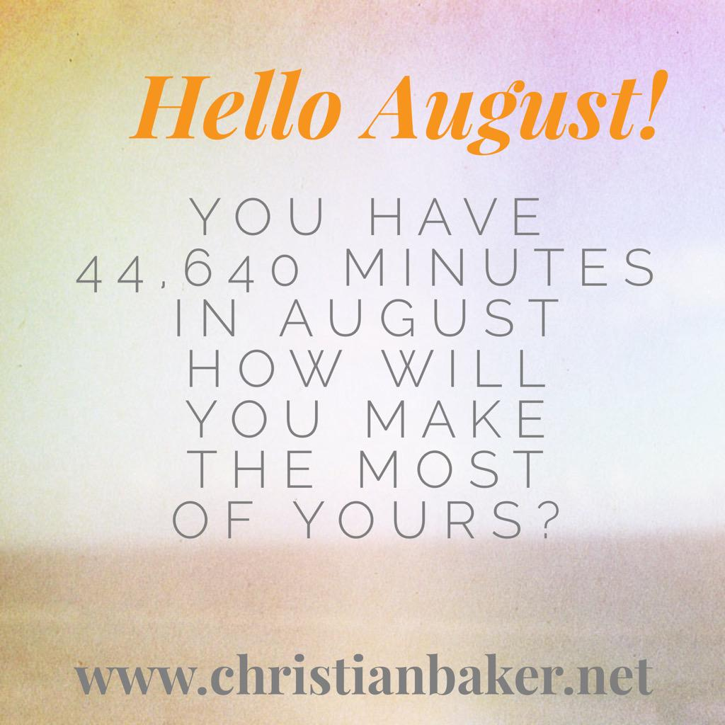 RT @christianbaker: Hello August you have 44,640 minutes in August, how will you make the most of yours? #MakeItCount #thinkdifferently htt…