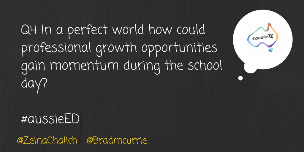 Q4 In a perfect world how cld professional growth opportunities gain momentum during the school day? #aussieED http://t.co/BJ2ckxcBQP