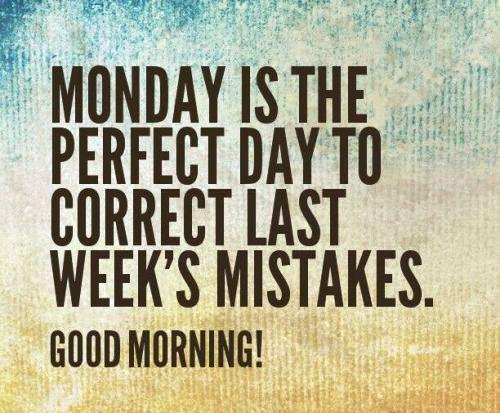 Good Morning! Monday is the perfect day to correct last week's mistakes. Make it great! #motivation http://t.co/6xsUr5hrCT