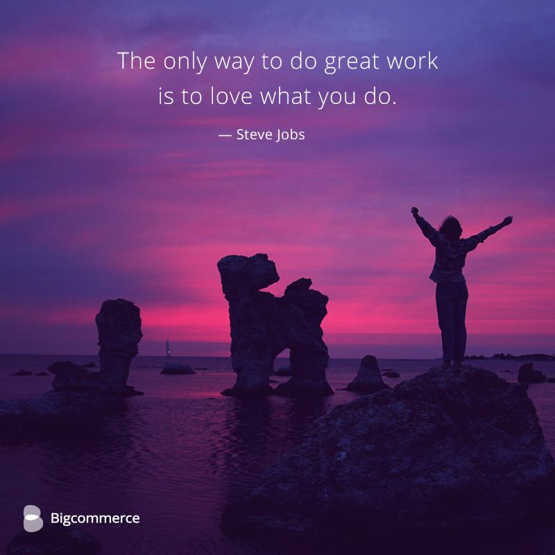 bigcommerce on twitter quotquotthe only way to do great work is