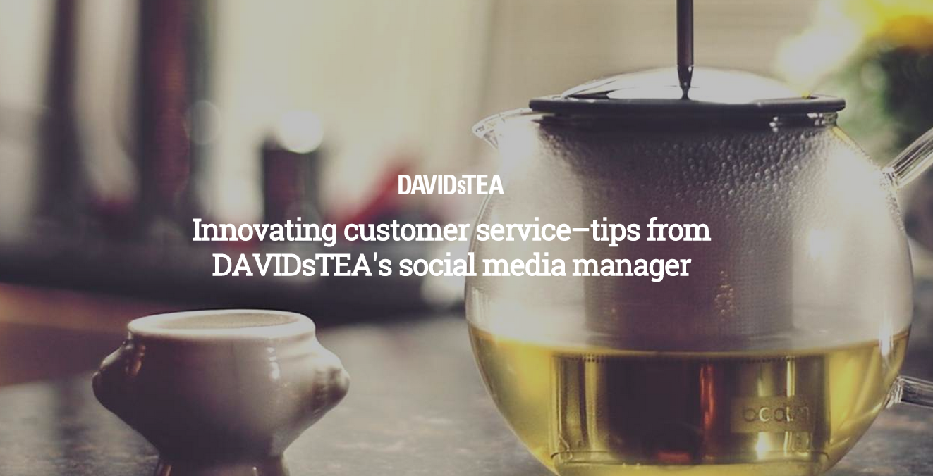 RT @hootsuite: Find out how @DAVIDsTEA is innovating customer service on social media: http://t.co/JIVQGJFwUn http://t.co/ehIdCmeBfz