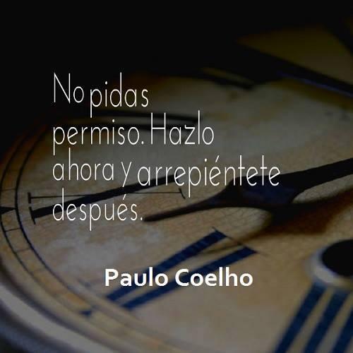 No pidas permiso... #PauloCoelho http://t.co/RWqBNxymBQ
