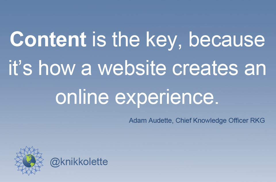 Content is the key, because it's how a website creates an online experience.  ~Adam Audette http://t.co/fQFvUZCPEq
