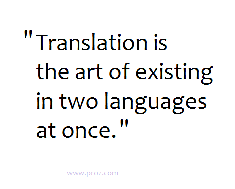 """Translation is the art of existing in two languages at once."" #xl8 #t9n http://t.co/YnY6J3ZrHZ"