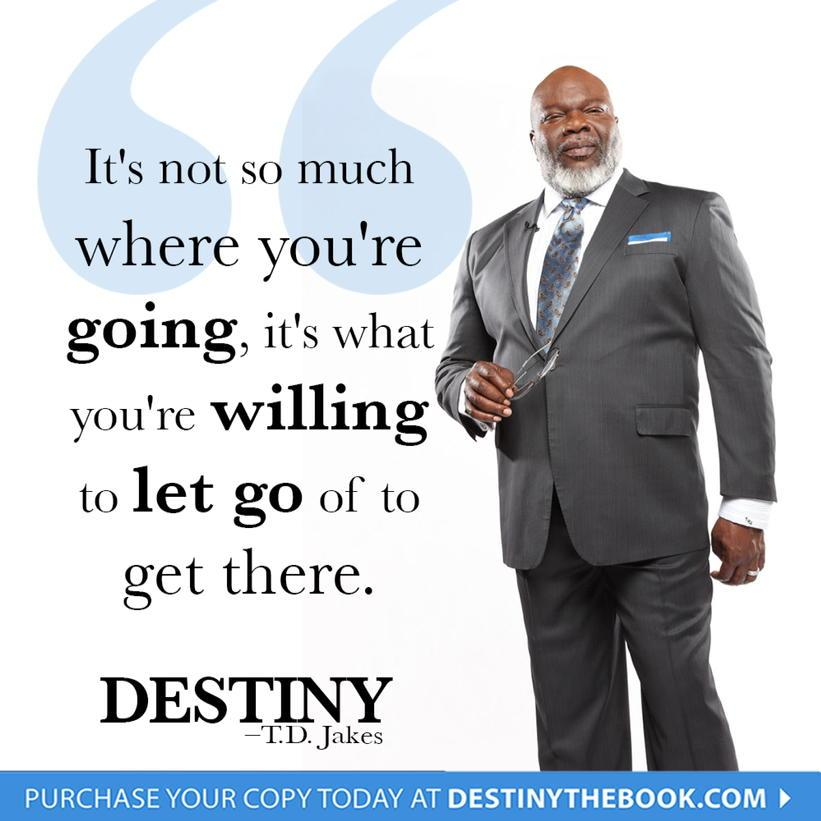 Td Jakes On Twitter Its Not So Much Where Youre Going Its