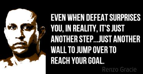 Even when defeat surprises you, in reality, it's just another step. —@RenzoGracieBJJ   http://MMAquotable.com