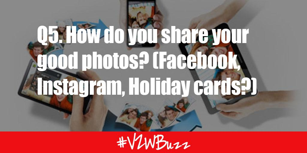 Q5. How do you share your good photos? (Facebook, Instagram, Holiday cards?) #VZWBuzz http://t.co/i53xfXT0hS
