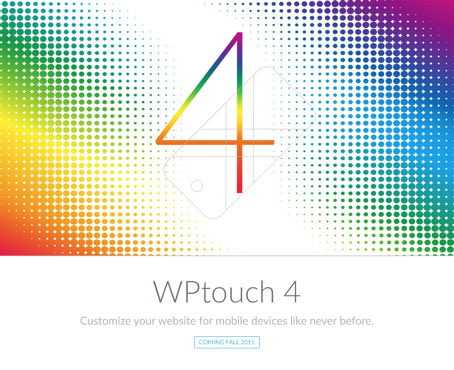 WPtouch 4: Customize your website for mobile devices like never before! Coming fall 2015.  http://t.co/LiEpsyv06y http://t.co/TK88anplRd