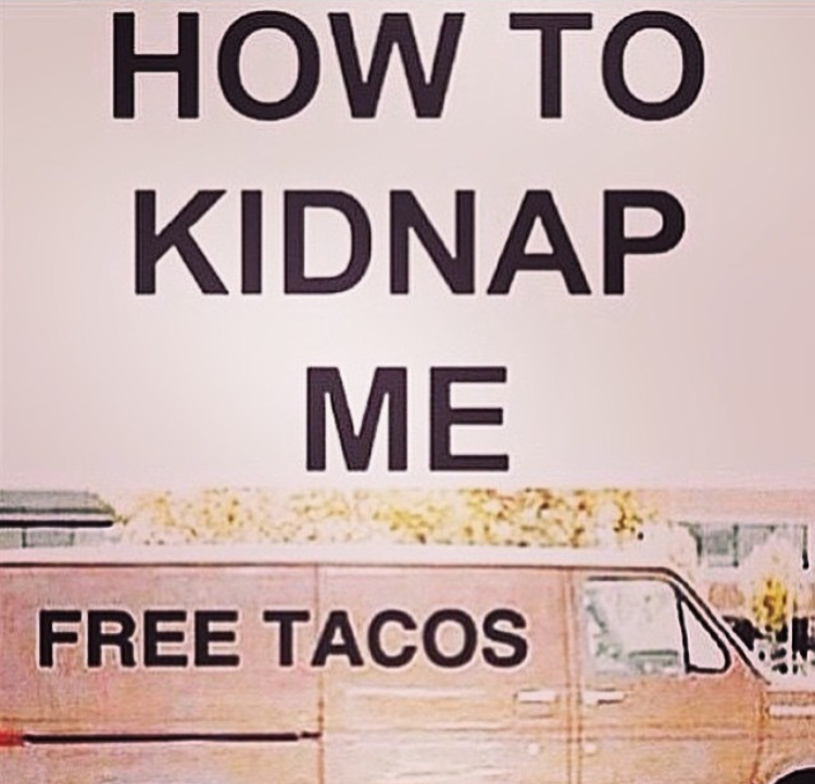 """CalleTacos On Twitter: """"Easy Call. Who Can Turn Down Free Tacos? #freetacos #free #kidnap"""