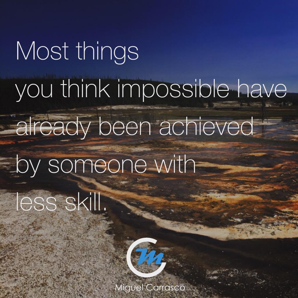 What you think impossible, someone with less talent, less skill, and harder circumstance has already accomplished. http://t.co/nGwxVbckrc