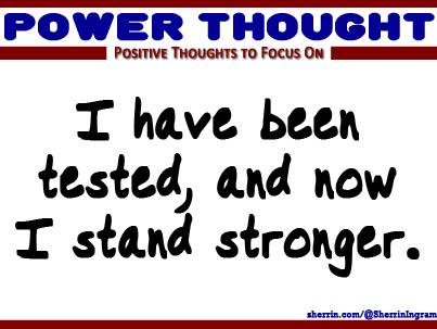 Power Thought: I have been tested, and now I stand stronger. #PowerThought #Encouragement http://t.co/sjdomnsCm5