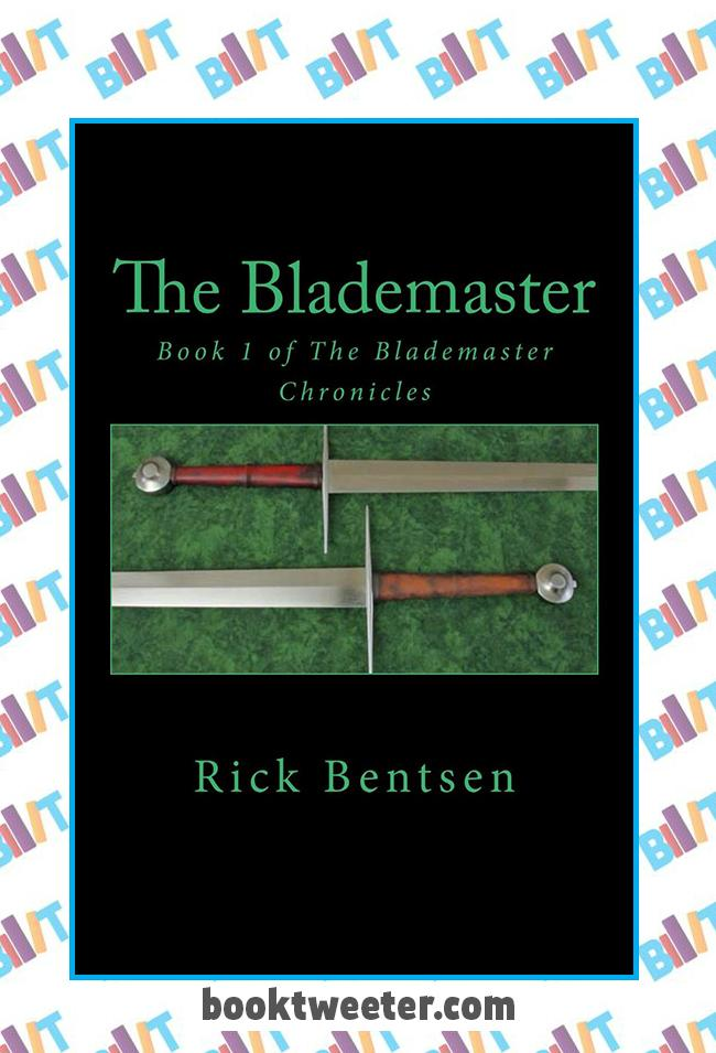 The Blademaster: Book 1 of The Blademaster Chronicles by Rick Bentsen