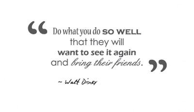 Image result for do what you do so well they will want to see it again...