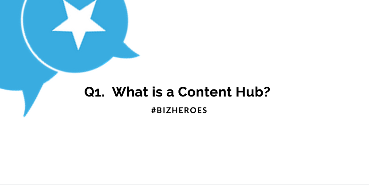 Q1 Let's start of with a definition -- what is a Content Hub? #bizheroes http://t.co/oz1VYnMveu