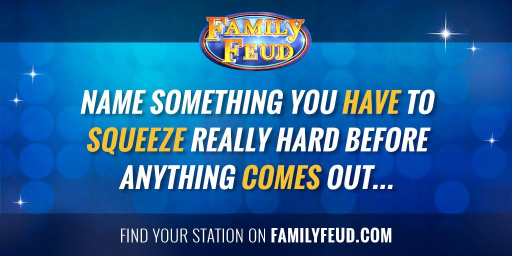 "Family Feud on Twitter: ""Name something you have to squeeze really ..."