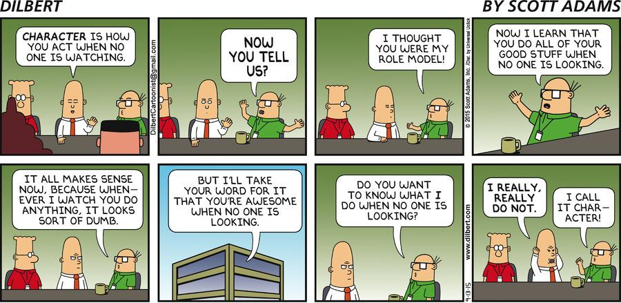 Dilbert brilliant take on Character - how you act when no one is watching