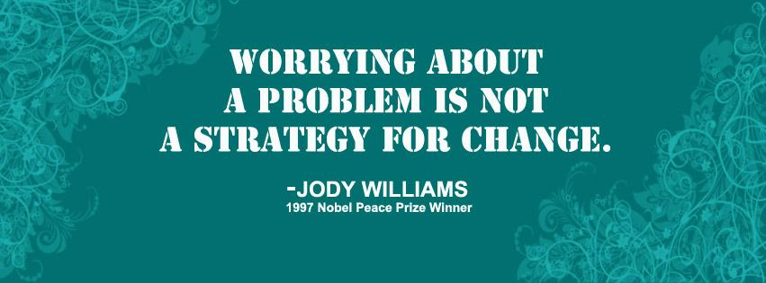 Worrying about a problem is not a strategy for change.-Jody Williams https://t.co/mHuZG4xIAC https://t.co/F4Fs8B9tTp #Quotes #Motivation
