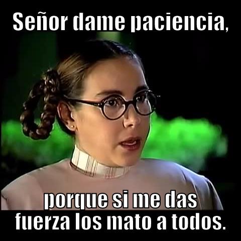 Pongalo On Twitter Meme Señor Dame Paciencia Porque Si Me Das