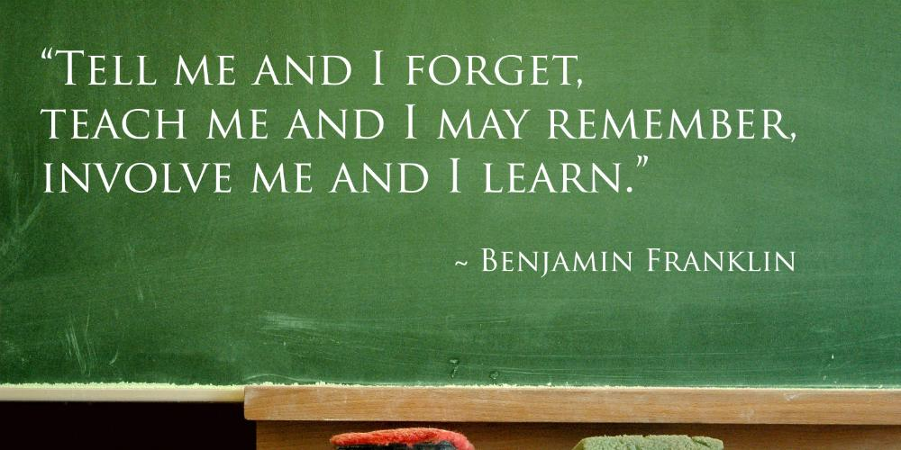 """Tell me & I forget. Teach me & I remember. Involve me & I learn"" - Benjamin Franklin http://t.co/ojB02nxSeI http://t.co/QSTBEZTSJF"