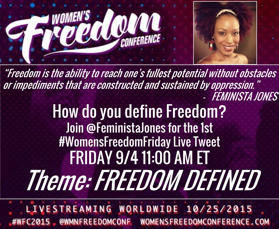 How do YOU define Freedom? Join #WomensFreedomFriday Live Tweet w/ @FeministaJones 11AM ET #WFC2015 @WmnFreedomConf http://t.co/lh9kFg0Gqv