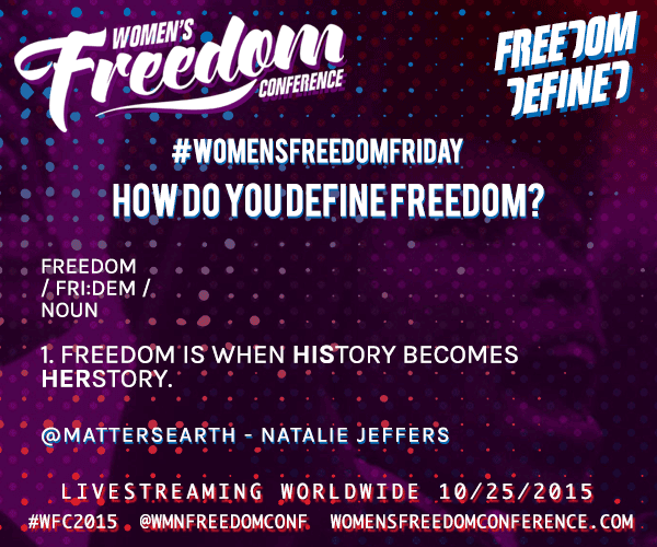 #WomensFreedomFriday asks How Do you Define Freedom? @mattersearth answers Follow @WmnFreedomConf for more #WFC2015 http://t.co/QbrLvvbXQr