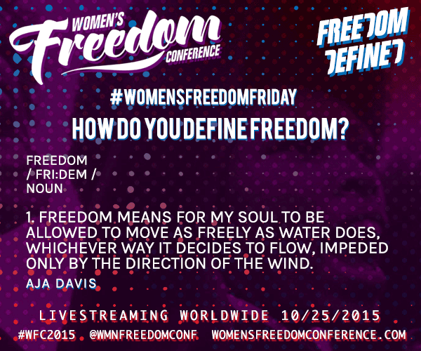 #WomensFreedomFriday asks How Do you Define Freedom? Aja Davis answers Follow @WmnFreedomConf for more info #WFC2015 http://t.co/QR2FGB83t4