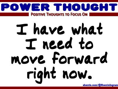 Power Thought: I have what I need to move forward right now. #PowerThought #Encouragement http://t.co/Im2nlTYJyn