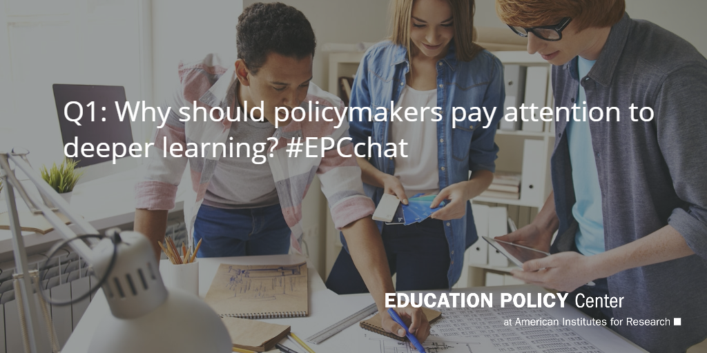 Let's get started! Q1: Why should policymakers pay attention to #deeperlearning? #EPCchat http://t.co/Gi9KvnaQLe