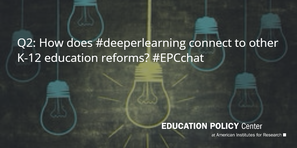 Q2: How does #deeperlearning connect to other K-12 education reforms? #EPCchat http://t.co/urRfSCp107