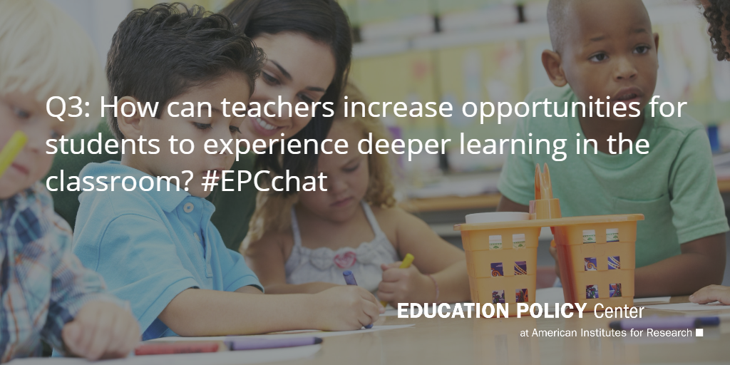 Q3: How can teachers increase opportunities for students to experience #deeperlearning in the classroom? #EPCchat http://t.co/vtVIdNoqgC