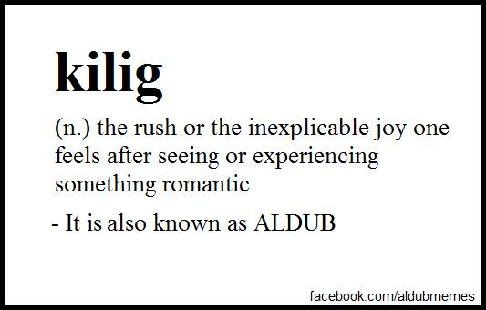 Definition of kilig  #ALDUBMostAwaitedDate http://t.co/3DeR4u4zWV