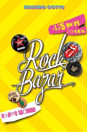 """Libri: """"Rock Bazar Volume Secondo – 425 nuove storie rock"""" di Massimo Cotto"""