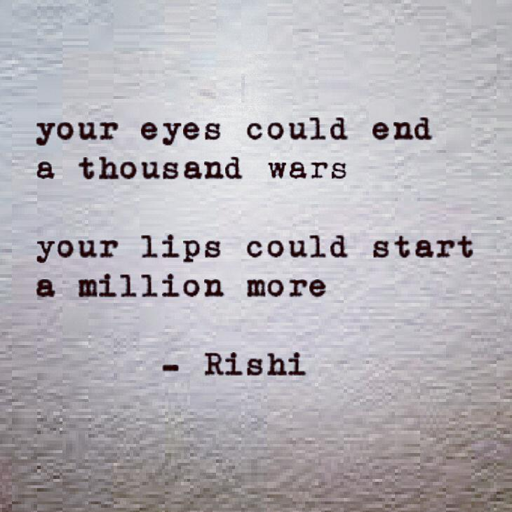 Rishi On Twitter Your Eyes Could End A Thousand Wars Your Lips