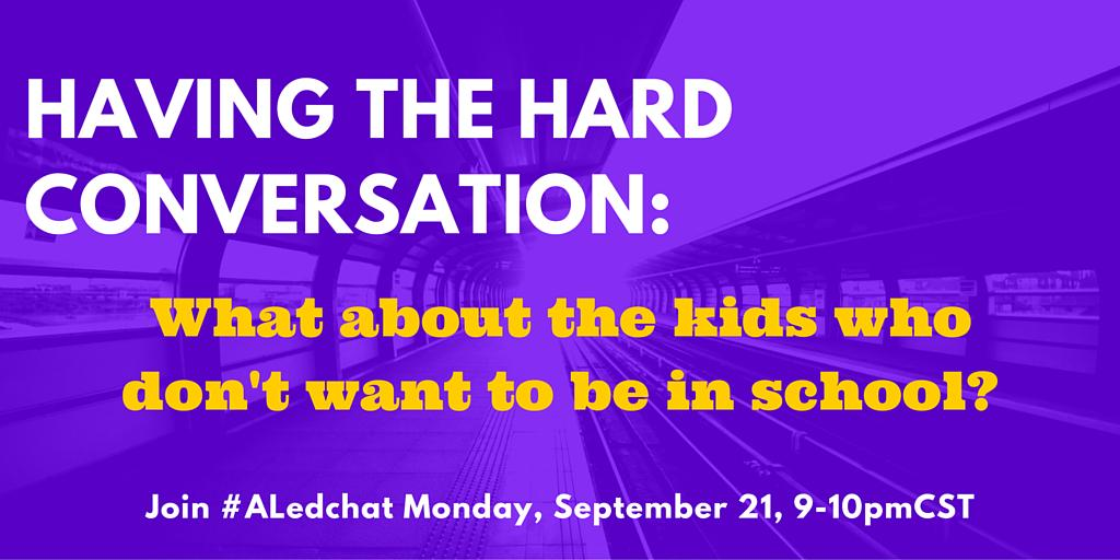 Thumbnail for #ALedchat - 9/21/15 What about the kids who don't want to be in school?