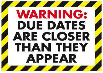 Image result for warning due dates are closer than they appear