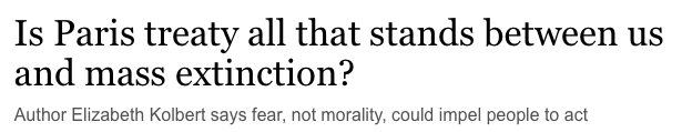 Actual headline: 'Is Paris treaty all that stands between us and mass extinction?'