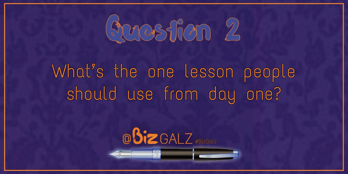 Q2 What's the one lesson people should use from day one? #BizGalz #PersonalBranding http://t.co/8eSrtSa9N3