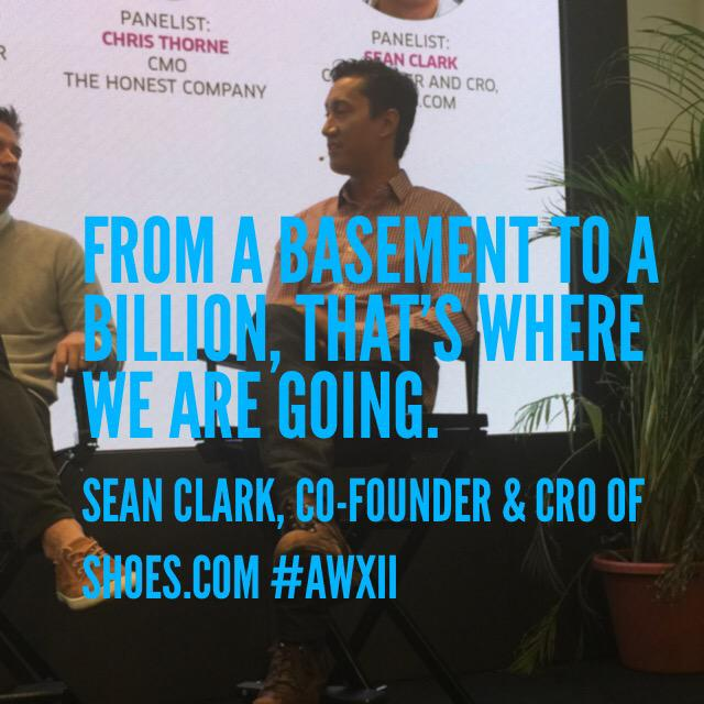 'From a basement to a billion, that's where we are going.' @mr_seanclark Co-Founder & CRO of @shoesdotcom #AWXII