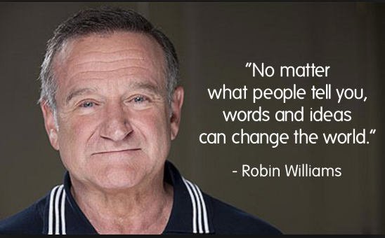 &quot;Words and Ideas can change the #world&quot; - #RobinWilliams #legend #hero #truth #inspiration<br>http://pic.twitter.com/rpPhqFmdKU