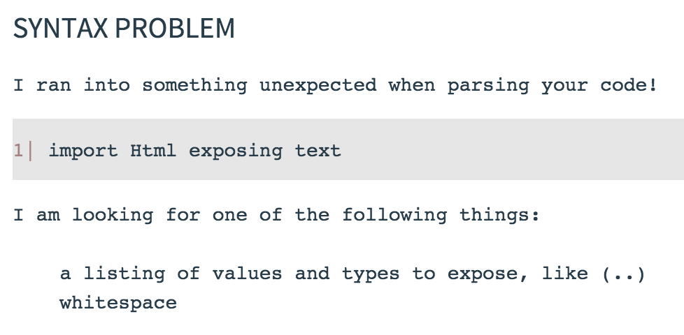 "Playing with @elmlang. How can you not love error message like this (should be ""exposing (text)"" with parentheses): http://t.co/DowpROtHvK"